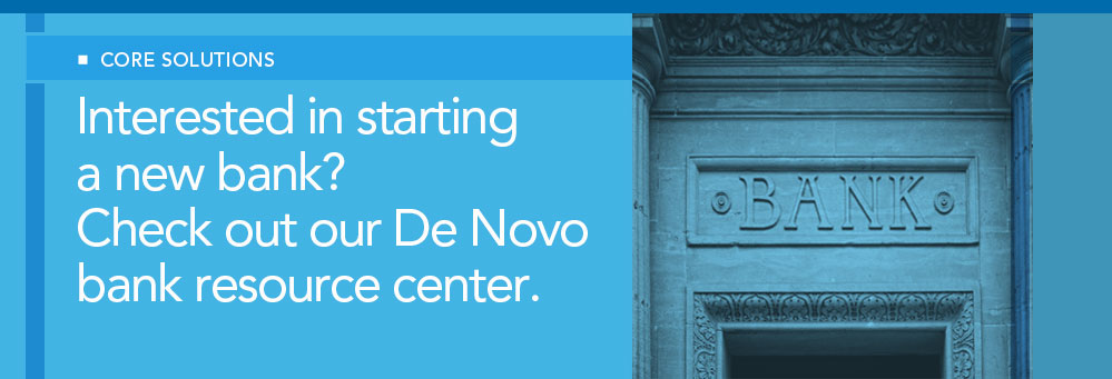 Interested in starting a new bank? Check out our De Novo bank resource center.